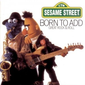 BORN TO ADD SESAME STREET